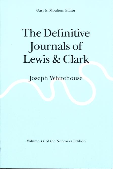 The Definitive Journals of Lewis & Clark: Volume 11