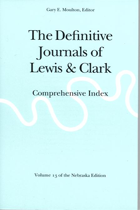 The Definitive Journals of Lewis & Clark: Volume 13