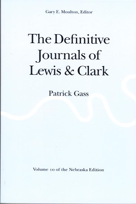 The Definitive Journals of Lewis & Clark: Parick Gass, Volume 10