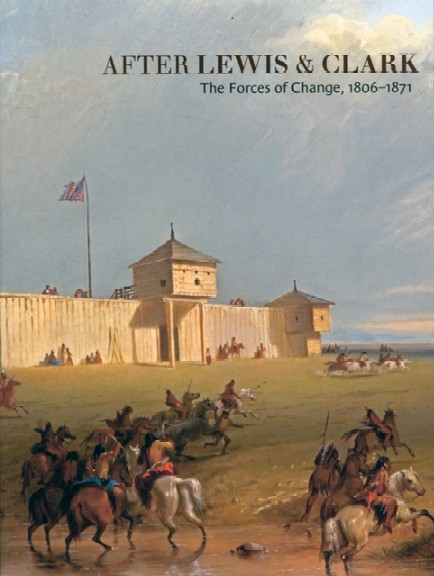 After Lewis & Clark: The Forces of Change, 1806-1871