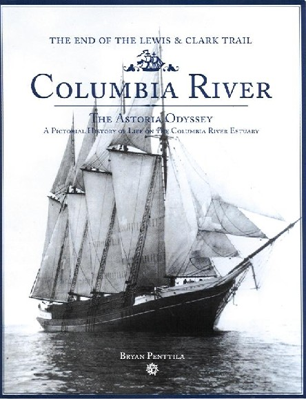 Columbia River: The Astoria Odyssey, A Pictorial History of Life