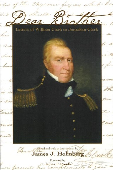 Dear Brother: Letters of William Clark to Jonathan Clark