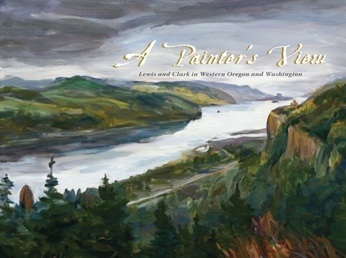 A Painter's View: Lewis & Clark in Western Oregon and Washington